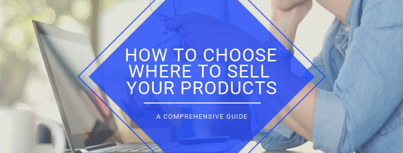 How to choose where to sell your products - Comprehensive guide