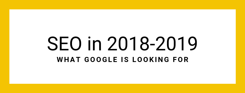 SEO in 2019 & What Google is looking for