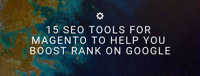 15 SEO tools for Magento to help you boost rank on Google