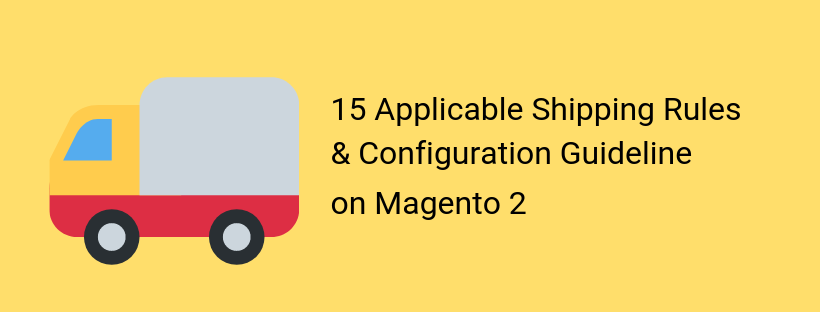 Magento 2 Shipping Rules: 15 Most Popular Rules